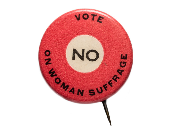 Anti-woman suffrage campaign button. OHS Museum, 87-25.6599
