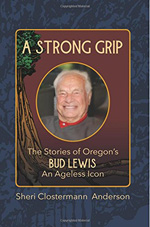 A Strong Grip, The Stories of Oregon's Bud Lewis - An Ageless Icon