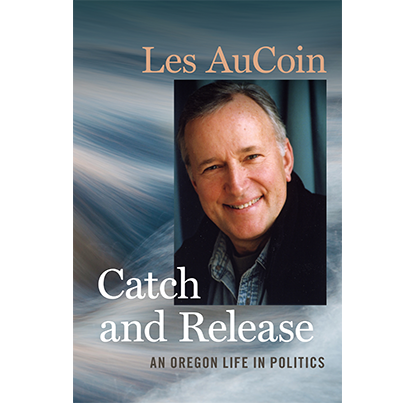 Catch and Release: An Oregon Life in Politics, by Les AuCoin