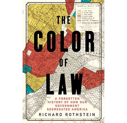 The Color of Law A forgotten History of How Our Government Segregated America by Richard Rothstein