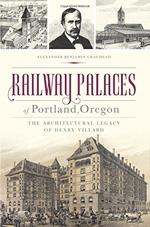 Railway Palaces of Portland, Oregon: The Architectural Legacy of Henry Villard