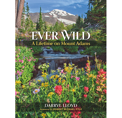 Ever Wild: A Lifetime on Mount Adams, by Darryl Lloyd