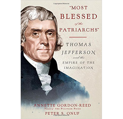 """Most Blessed of the Patriarchs"": Thomas Jefferson and the Empire of the Imagination, by Annette Gordon-Reed"