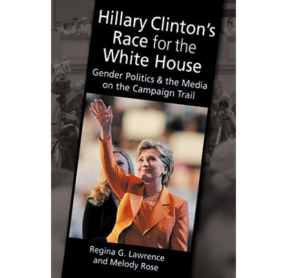 Hillary Clinton's Race for the White House: Gender Politics and Media on the Campaign Trail