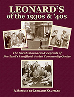 Leonard's of the 1930s & '40s: The Great Characters & Legends Of Portland's Unofficial Jewish Community Center