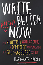 Write Better Right Now—The Reluctant Writer's Guide to Confident Communication and Self-assured Style