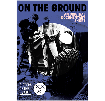 On the Ground, an original documentary short, Sisters of the Road