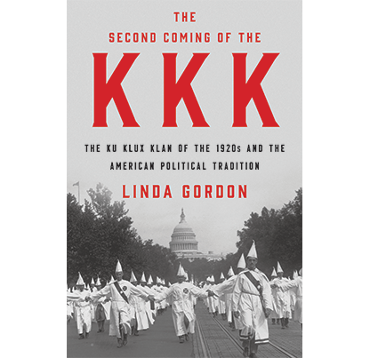 The Second Coming of the KKK: The Ku Klux Klan of the 1920s and the American Political Tradition, by Linda Gordon