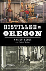 Distilled in Oregon— A History and Guide