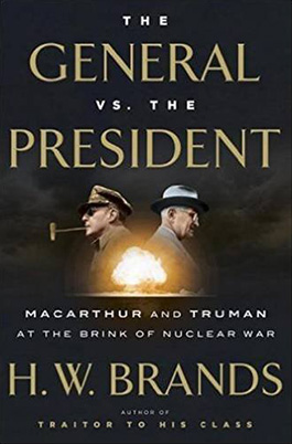 The General vs. the President: MacArthur and Truman on the Brink of Nuclear War