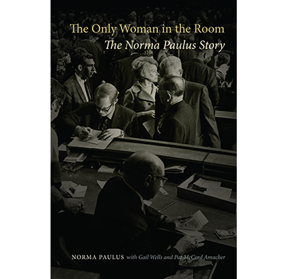 The Only Woman in the Room: The Norma Paulus Story