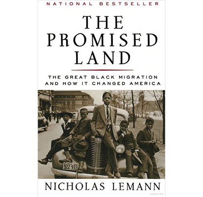 The Promised Land: The Great Black Migration and How It Changed America, by Nicholas Lemann