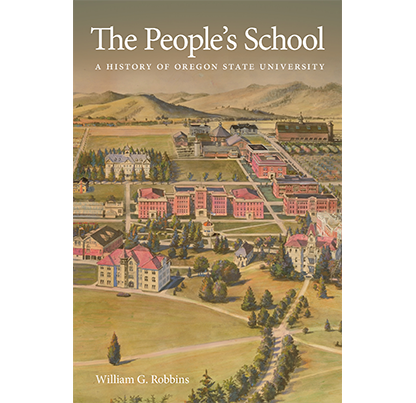 The People's School: A History of Oregon State University by Dr. William G. Robbins