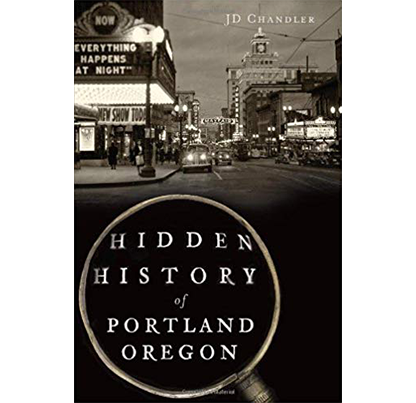Hidden History of Portland by J.D. Chandler