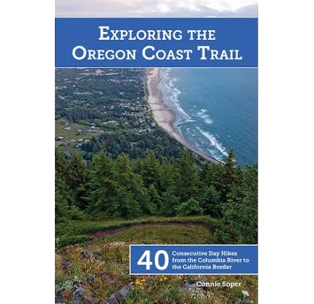 Exploring the Oregon Coast Trail: 40 Consecutive Day Hikes from the Columbia River Gorge to the California Border by Connie Soper