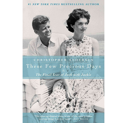 These Few Precious Days: The Final Year of Jack with Jackie, by Christopher P. Andersen