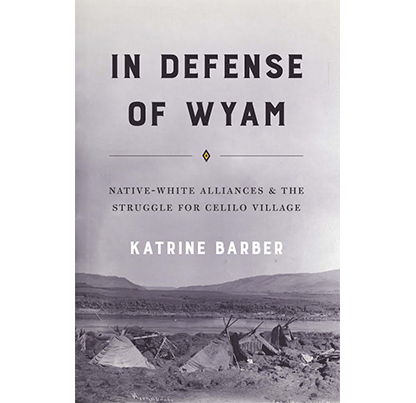 In Defense of Wyam: Native White Alliances and the Struggle for Celilo Village, by Dr. Katrine Barber