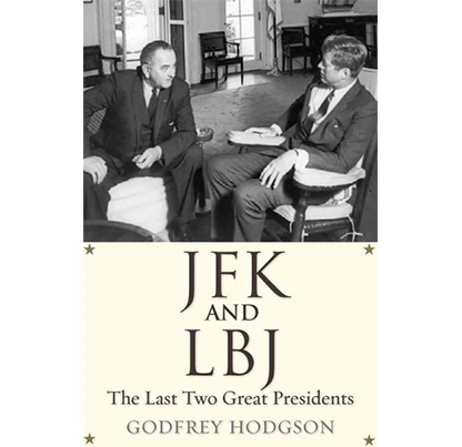 JFK and LBJ: The Last Two Great Presidents