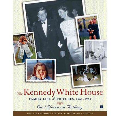 The Kennedy White House: Family Life and Pictures, 1961-1963 by Carl Sferrazza Anthony