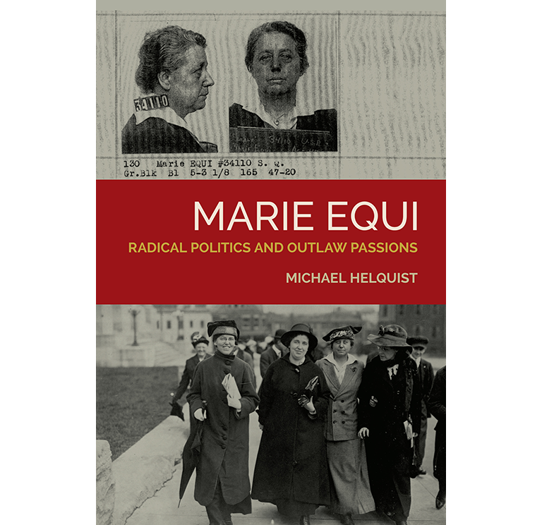 Marie Equi Radical Politics and Outlaw Passions