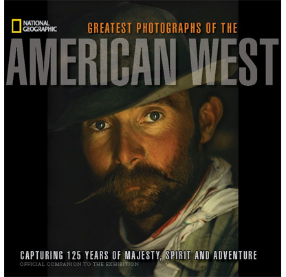Exhibit catalog for National Geographic Greatest Photographs of the American West