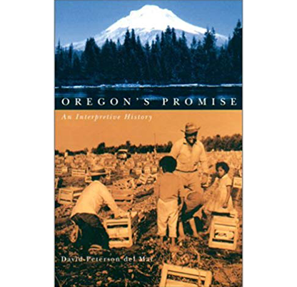 Oregon's Promise: An Interpretive History by David Peterson del Mar
