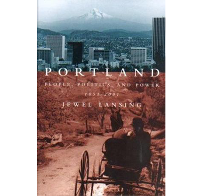 Portland: People, Politics, and Power, 1851-2001