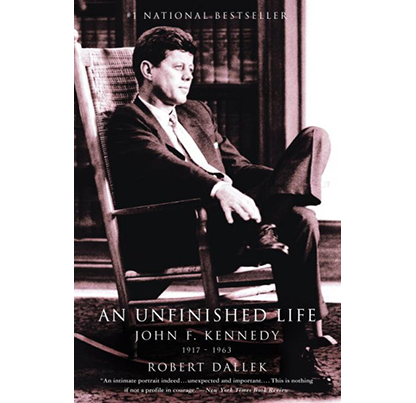 An Unfinished Life: John F. Kennedy 1917-1963, by Robert Dallek